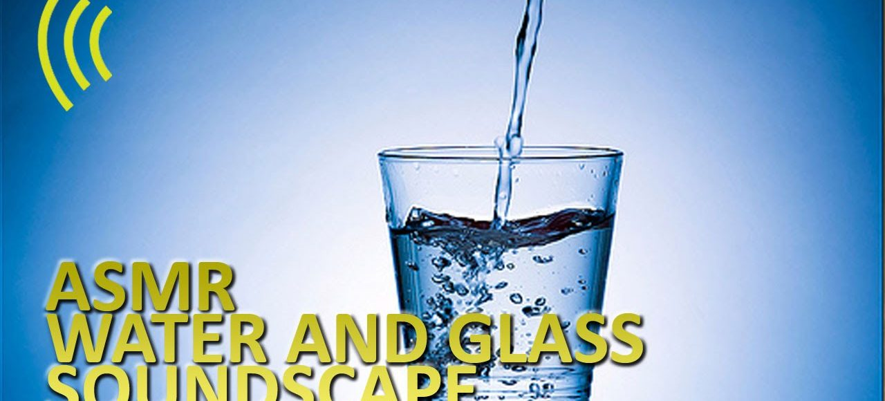 ASMR Water and Glass Soundscape
