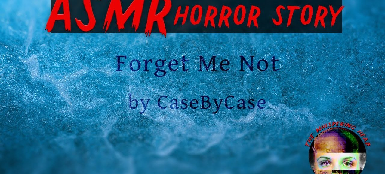 Horror Story Reading: Forget Me Not by CaseByCase